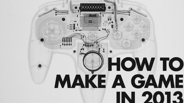 How to Make a Game in 2013