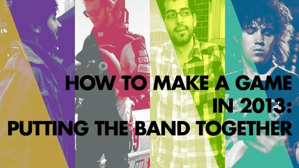 How to Make a Game in 2013: Putting the Band Together