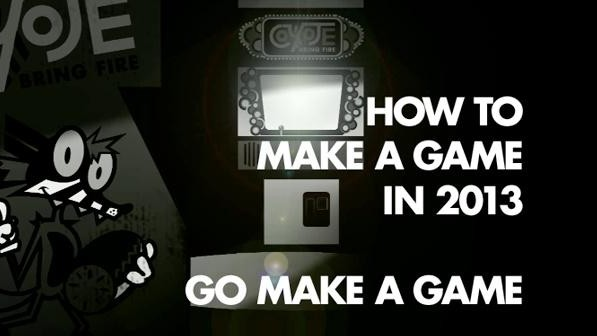 How to Make a Game in 2013: Go Make a Game